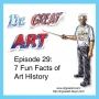 Artwork for Episode 29: 7 Fun Facts in Art History