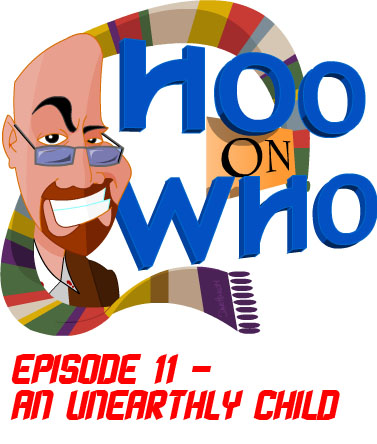 Episode 11 - An Unearthly Child