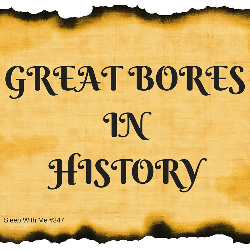 Great Bores in History | Trending Tuesday | Sleep With Me #347