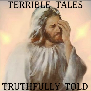 Terrible Tales Truthfully Told
