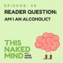 Artwork for EP 58: Reader Question – Am I an alcoholic?