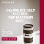Artwork for Episode #3 - Common Mistakes that New Photographers Make