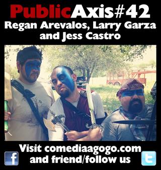 Public Axis #43: Regan Arevalos, Larry Garza & Jess Castro