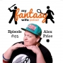Artwork for My Fantasy Wife Ep. #175 with comedian guest ALEX PRICE!