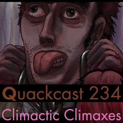Quackcast 234 - Climactic Climaxes!