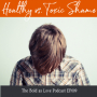 Artwork for The 3 Important Features of Healthy vs Toxic Shame