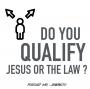 Artwork for Do you qualify Jesus and disqualify the Law or qualify the Law and disqualify Jesus?- #49
