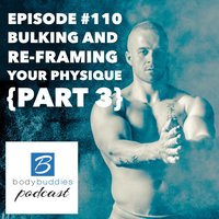 Artwork for Episode #110: Bulking and Re-framing Your Physique (Part 3)
