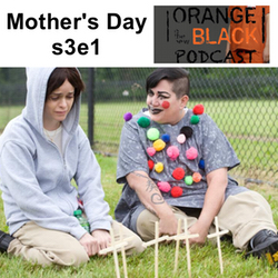 s3e1 Mother's Day - Orange is the New Black Podcast