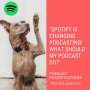 "Artwork for ""Spotify Is Changing Podcasting! What Should My Podcast Do?"" [Episode 115]"