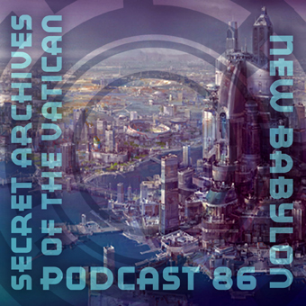 New Babylon - Secret Archives of the Vatican Podcast 86