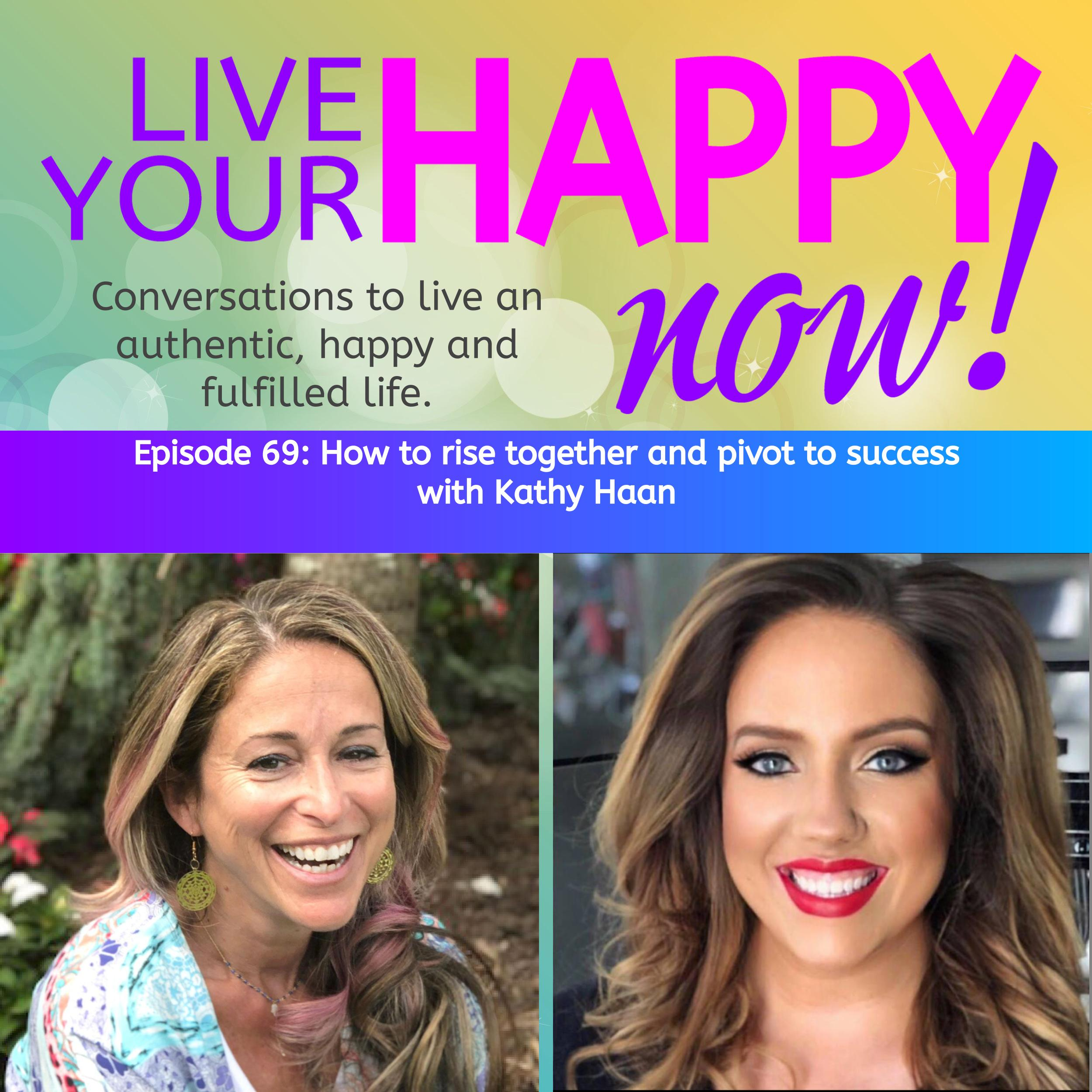 Artwork for Episode 69: How to rise together and pivot to success with Kathy Haan