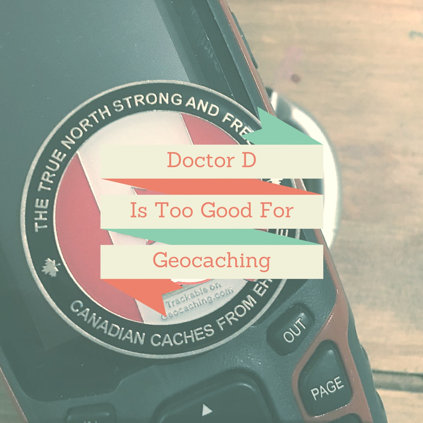Doctor D Is Too Good For Geocaching - OBGCP87