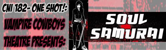 Episode 182 - CNI One Shot! Soul Samurai