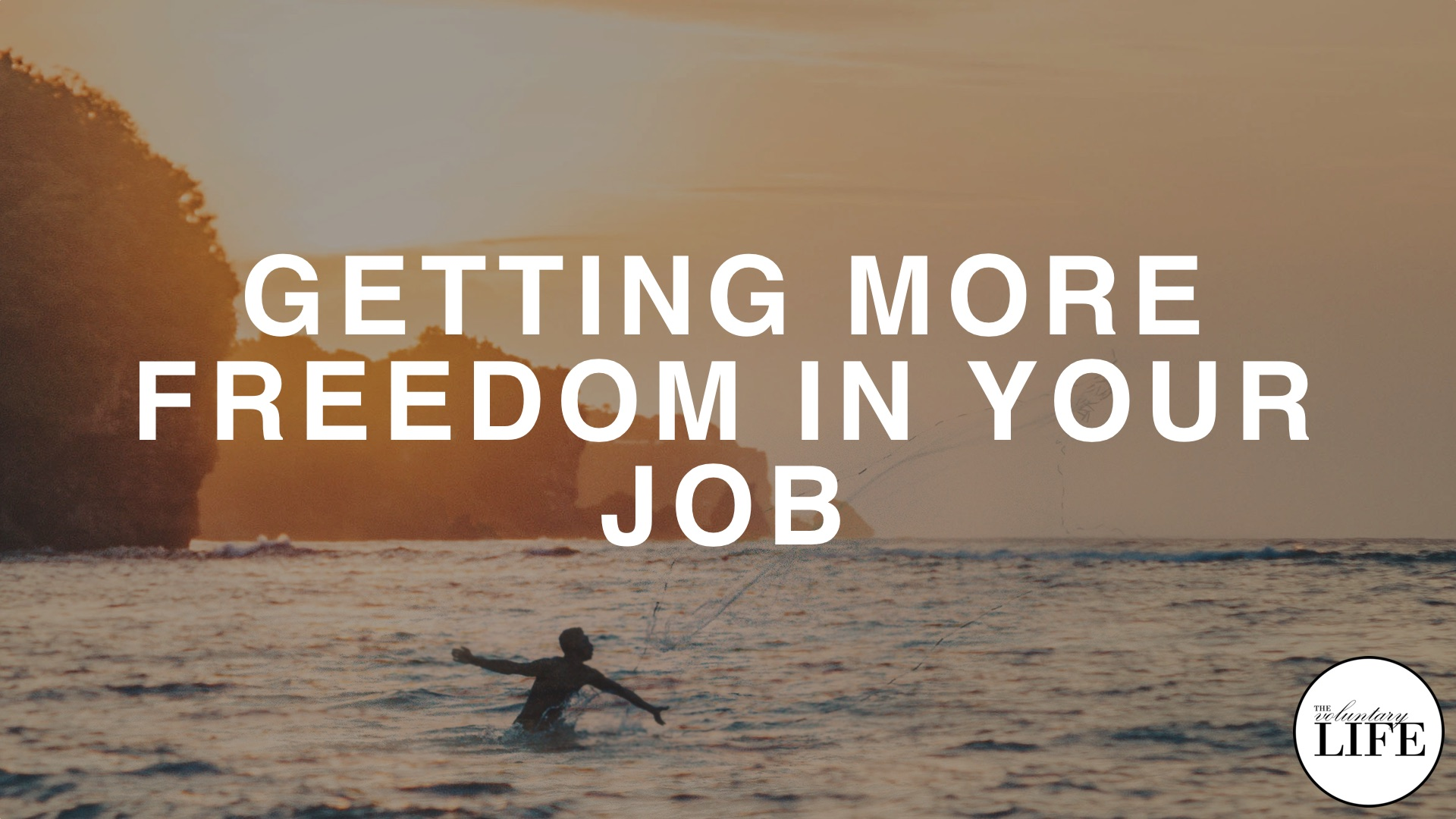 27 Getting More Freedom In Your Job
