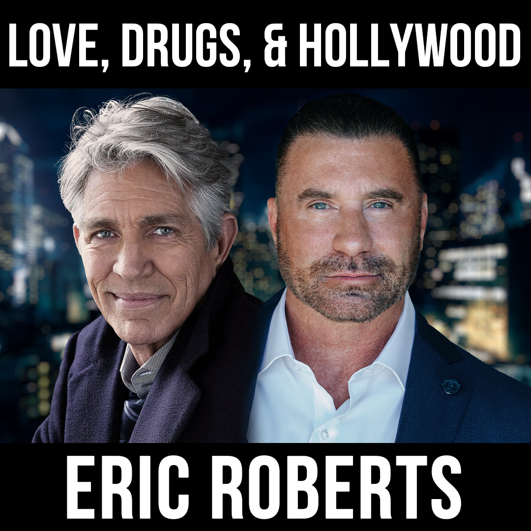Love, Drugs, and Hollywood - w/ Eric & Eliza Roberts