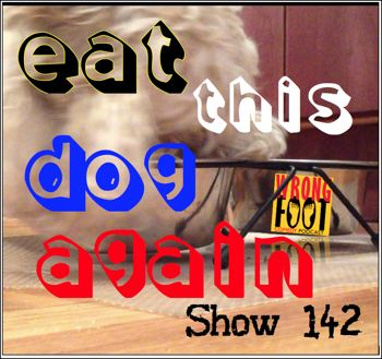 EP142--Eat This Dog Again