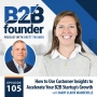Artwork for 105. How to Use Customer Insights to Accelerate Your B2B Startup's Growth with Mary Claire Mandeville