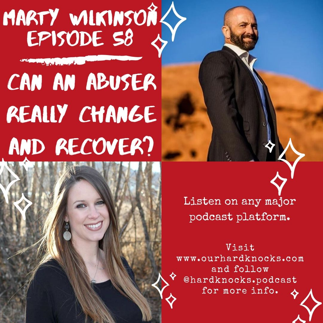 Episode 58: Marty Wilkinson - Can an Abuser Really Change and Recover?
