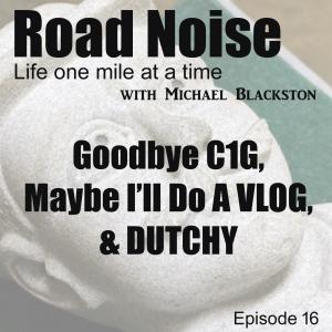 Goodbye C1G, Maybe I'll Do A VLOG, & Dutchy - RN 016