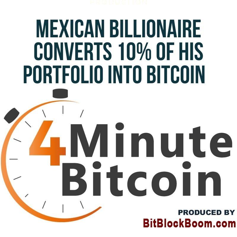 Mexican Billionaire Converts 10% of His Portfolio Into Bitcoin