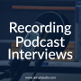 Artwork for HTP#25 - Recording Podcast Interviews (The Tech)
