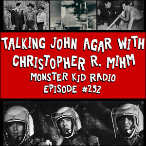 Monster Kid Radio #252 - Christopher R. Mihm and John Agar