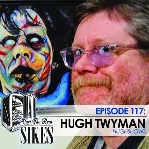 Start The Beat 117: HUGH TWYMAN of HUGHSHOWS
