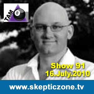 The Skeptic Zone #91 - 16.July.2010