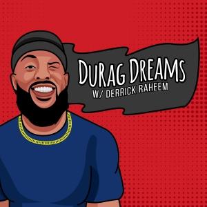 DuragDreams with Derrick Raheem