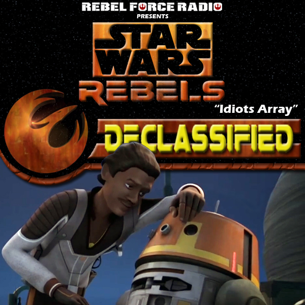 "Star Wars Rebels: Declassified: ""Idiot's Array"""