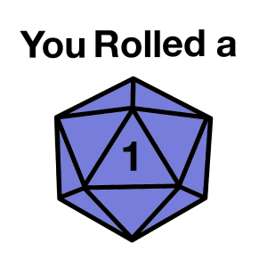 You Rolled A 1