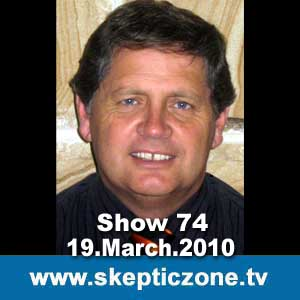 The Skeptic Zone #74 - 19.March.2010