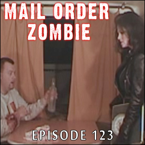Mail Order Zombie: Episode 123
