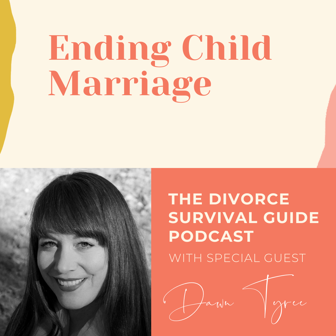 The Divorce Survival Guide Podcast - Ending Child Marriage with Dawn Tyreer