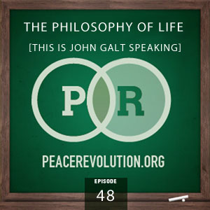 Peace Revolution episode 048: The Philosophy of Life / This is John Galt Speaking