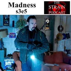 Madness s3e5 - The Strain Podcast