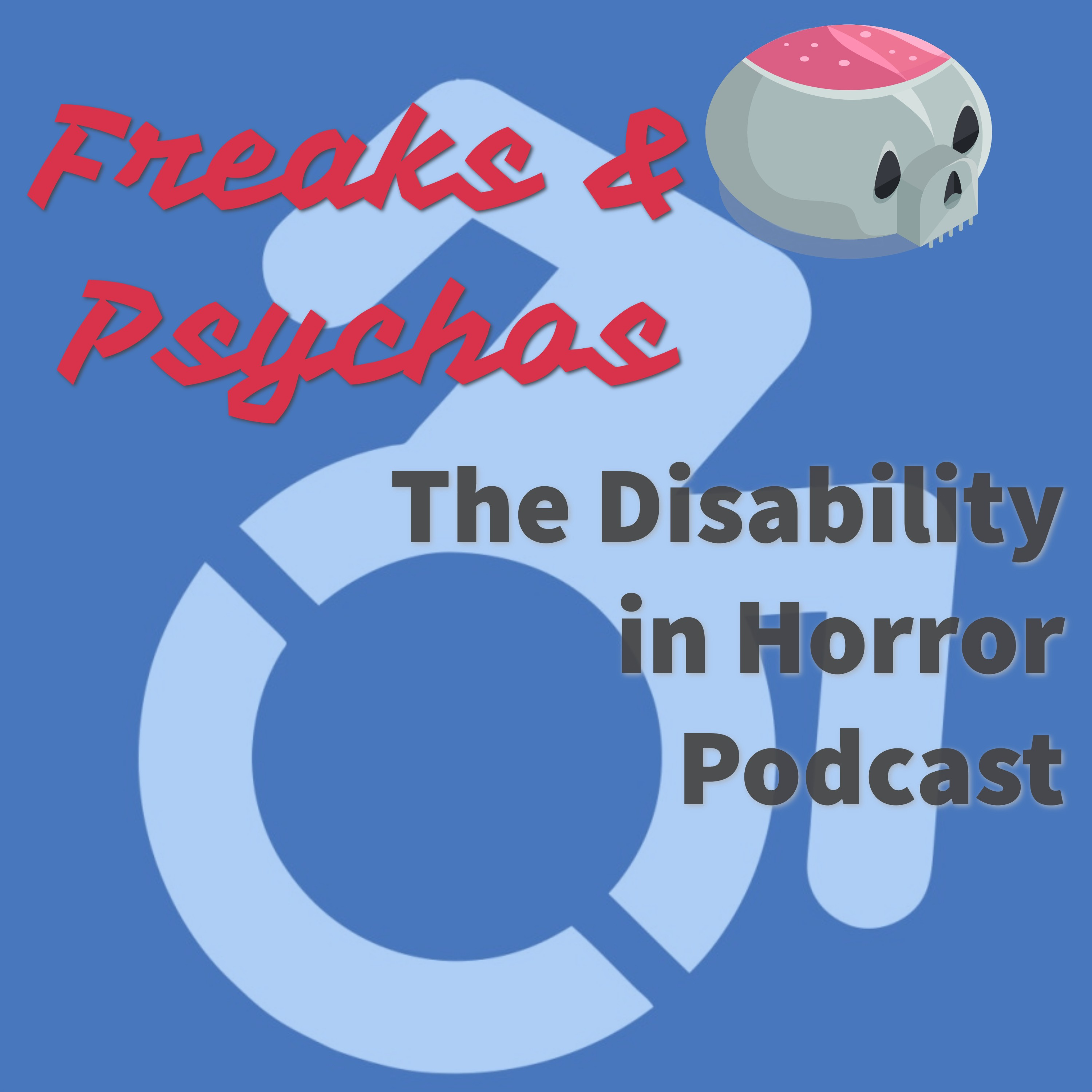 Freaks and Psychos: The Disability in Horror Podcast show art