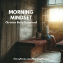 Artwork for The CENTRAL THEME that fuels your power in life (hat tip to the band Daniel Amos for the title) - Morning Mindset Devotional, February 8, 2019