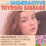 Artwork for 56. Underactive Thyroid Disease + Chronic Fatigue Syndrome