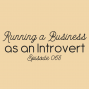 Artwork for Ep. 068: Running a Business as an Introvert