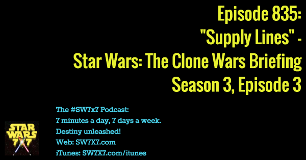 "835: ""Supply Lines"" - Clone Wars Briefing, Season 3, Episode 3"