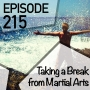 Artwork for Episode 215 - Taking a Break from Martial Arts