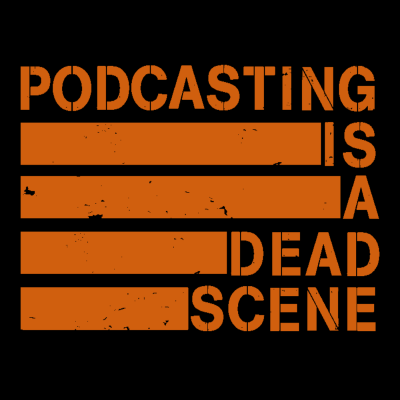 Podcasting Is A Dead Scene show image