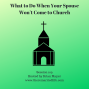 Artwork for 109: What to Do When Your Spouse Won't Come to Church
