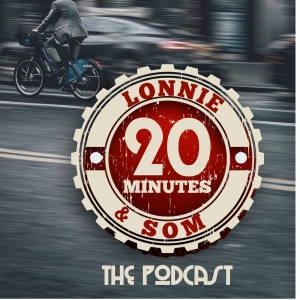 20 Minutes with Lonnie & Som: Your weekly dose of all things that make life great - Business, travel, martial arts, fitness and the not so occasional cocktail