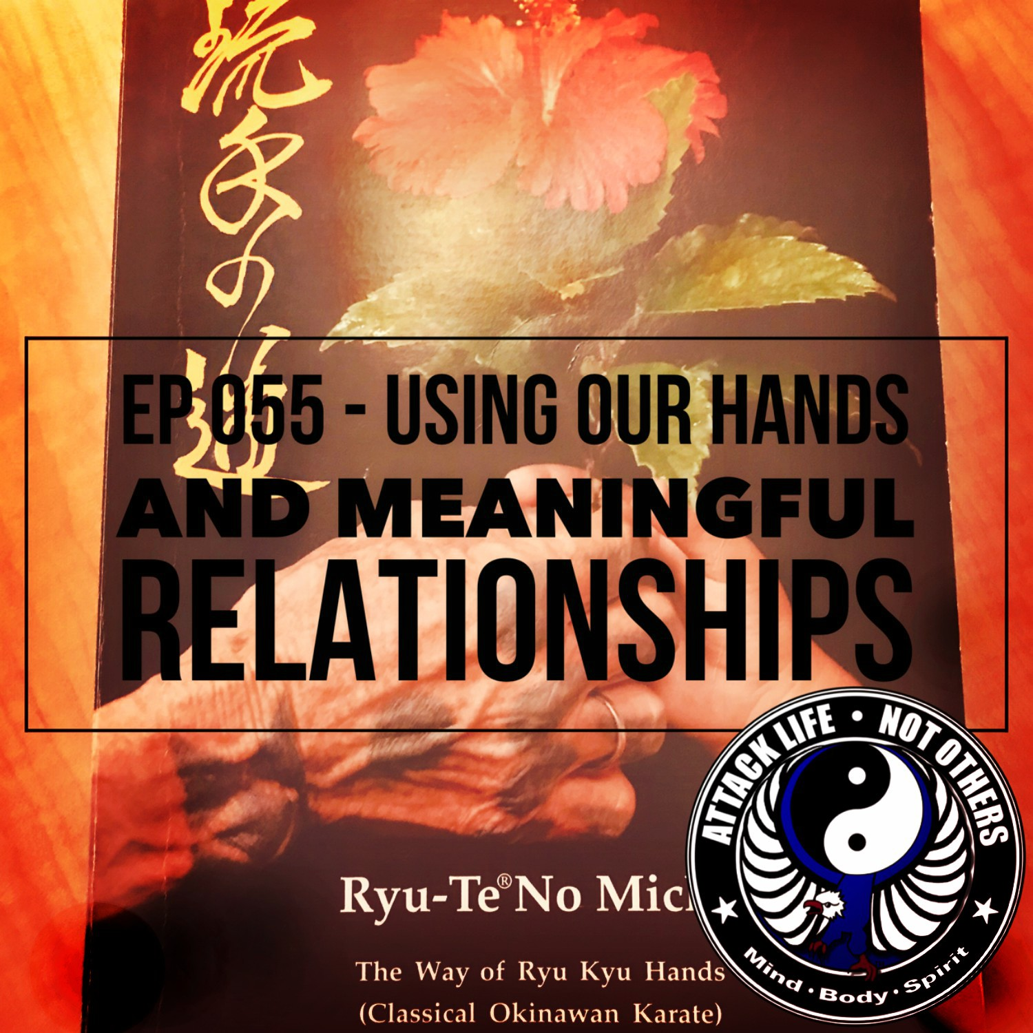Artwork for Ep 055 - Using Our Hands and Meaningful Relationships