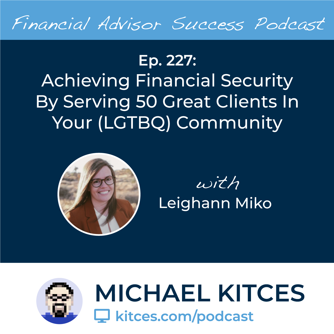 Ep 227: Achieving Financial Security By Serving 50 Great Clients In Your (LGBTQ) Community with Leighann Miko