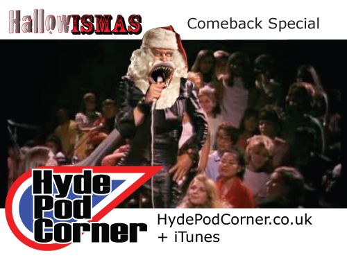 Hyde Pod Corner #55 – the Hallowismas Comeback Special