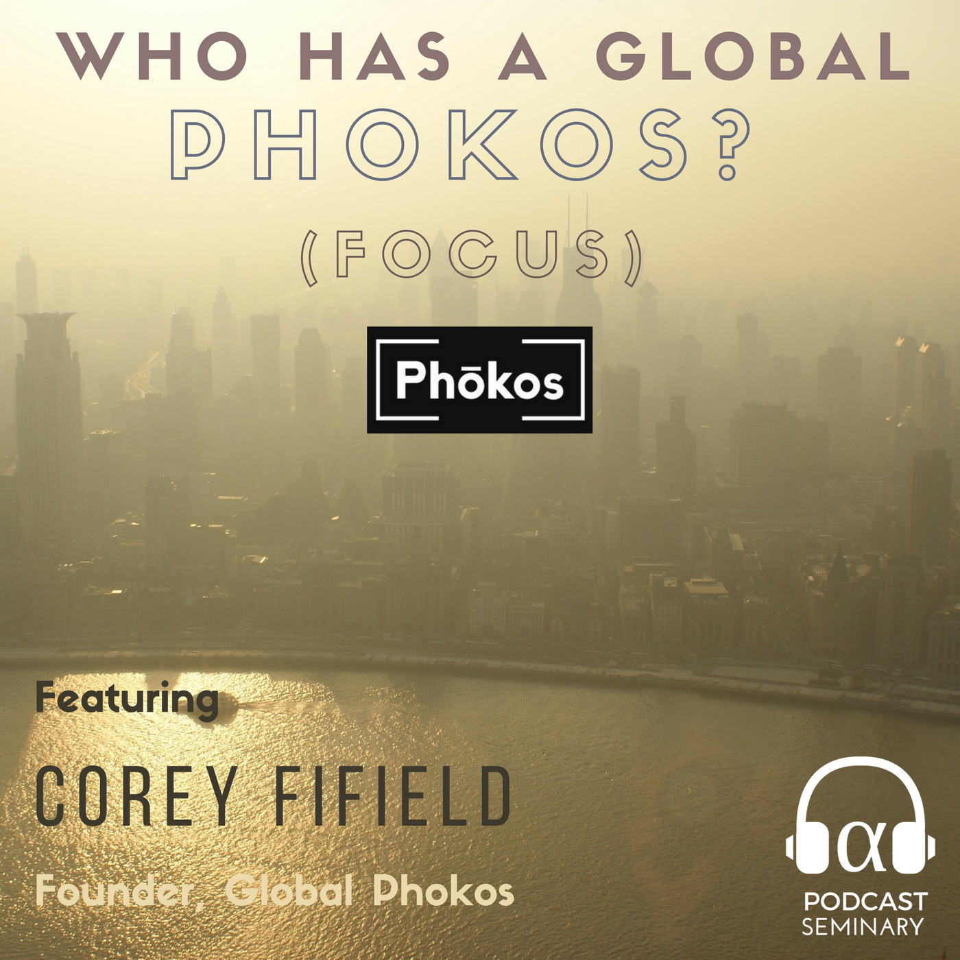 Artwork for Who Has a Global Phokos (Focus)? Featuring Phokos Founder Corey Fifield (E022)